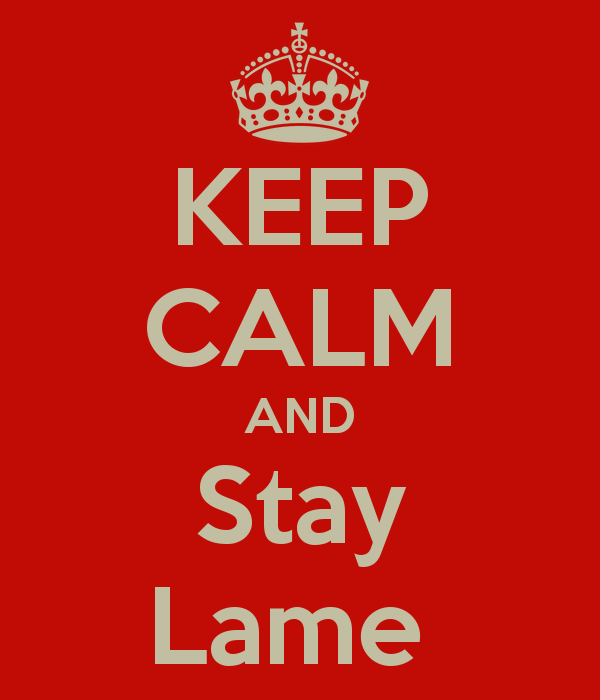 ##keep-calm-and-stay-lame-3
